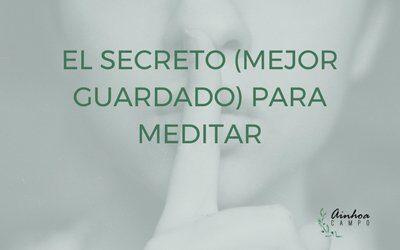 El secreto (mejor guardado) para meditar
