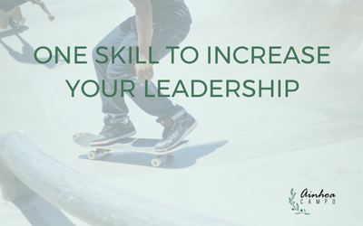 One skill to increase your leadership