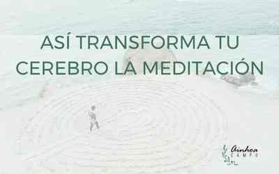 Así transforma tu cerebro la meditación (y la ciencia que lo demuestra)
