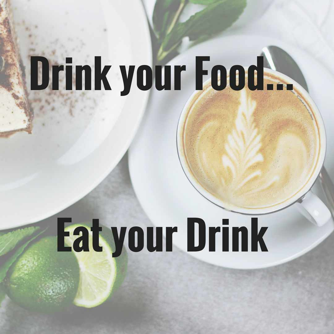 drink your food