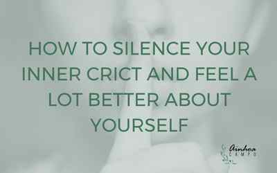 How to silence your inner critic and feel a lot better about yourself