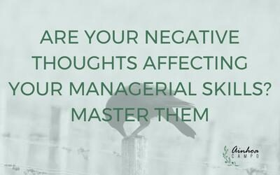 Are your negative thoughts affecting your managerial skills?      A simple way to manage our negative thoughts