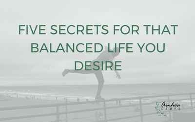 The five secrets behind that balanced life that seems impoooossible to achieve!